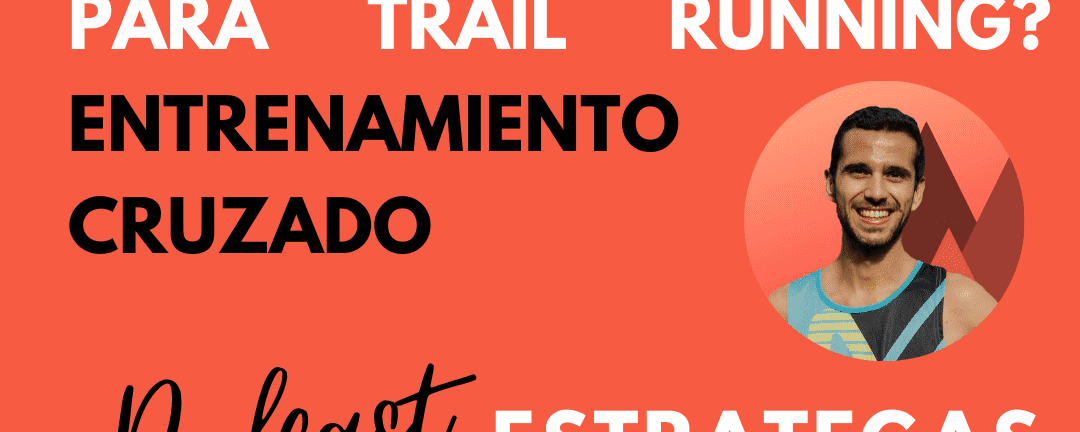 Errores y ventajas:¿Bici, fuerza, elÍptica… para Trail Running ? Entrenamiento cruzado